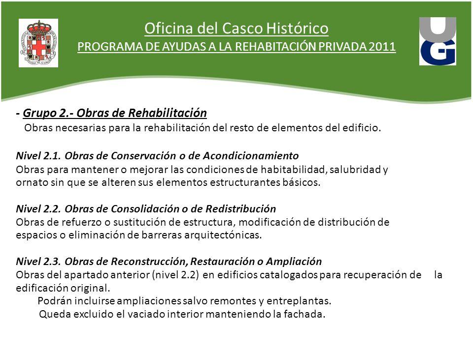 Oficina del Casco Histórico PROGRAMA DE AYUDAS A LA REHABITACIÓN PRIVADA 2011 - Grupo 2.- Obras de Rehabilitación Obras necesarias para la rehabilitación del resto de elementos del edificio.