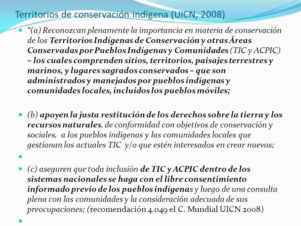 Territorios de conservación indígena (UICN, 2008) (a) Reconozcan plenamente la importancia en materia de conservación de los Territorios Indígenas de