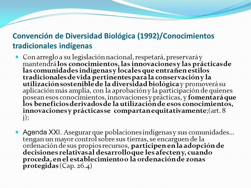 Convención de Diversidad Biológica (1992)/Conocimientos tradicionales indígenas Con arreglo a su legislación nacional, respetará, preservará y mantend