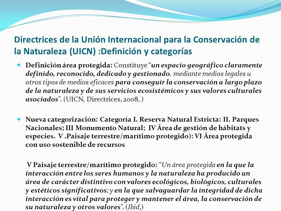 Directrices de la Unión Internacional para la Conservación de la Naturaleza (UICN) :Definición y categorías Definición área protegida: Constituye un e