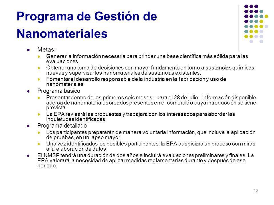 10 Programa de Gestión de Nanomateriales Metas: Generar la información necesaria para brindar una base científica más sólida para las evaluaciones. Ob