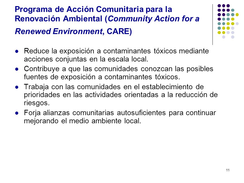 11 Programa de Acción Comunitaria para la Renovación Ambiental (Community Action for a Renewed Environment, CARE) Reduce la exposición a contaminantes