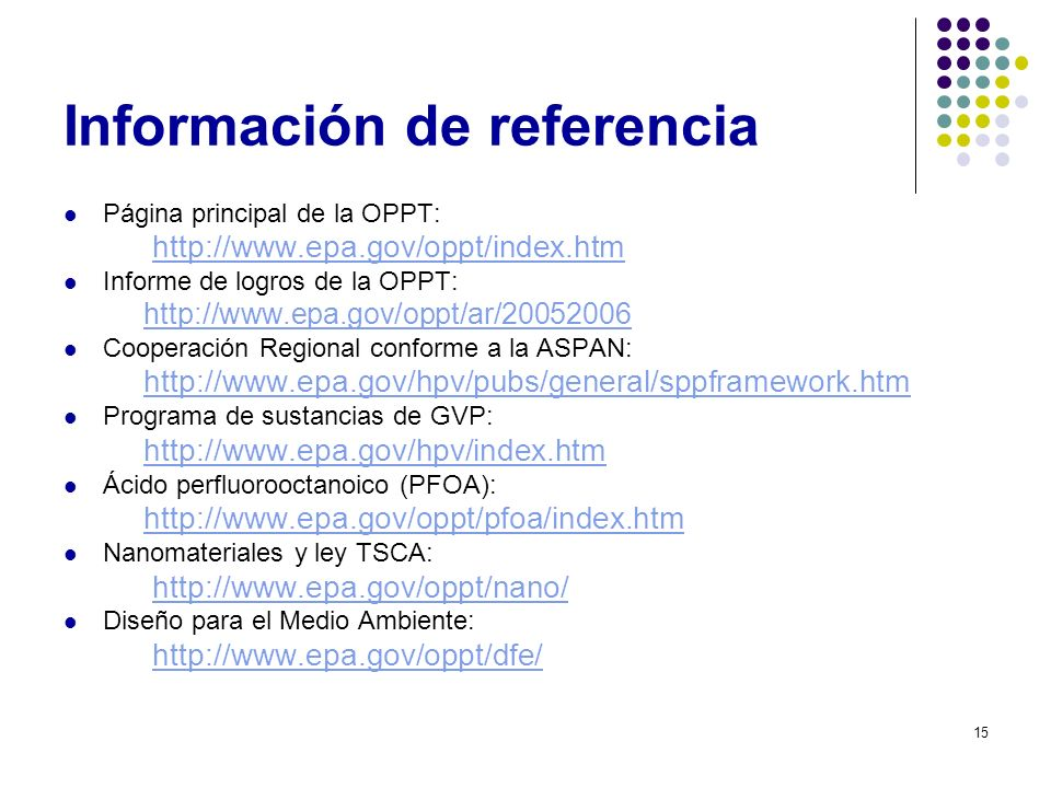 15 Información de referencia Página principal de la OPPT: http://www.epa.gov/oppt/index.htm Informe de logros de la OPPT: http://www.epa.gov/oppt/ar/2