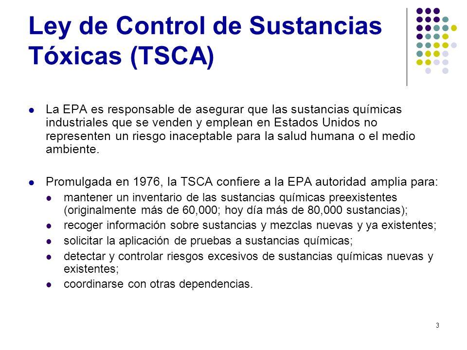 3 Ley de Control de Sustancias Tóxicas (TSCA) La EPA es responsable de asegurar que las sustancias químicas industriales que se venden y emplean en Es