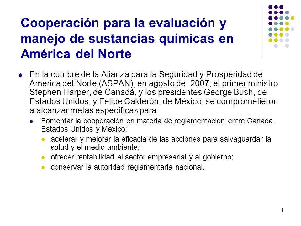4 Cooperación para la evaluación y manejo de sustancias químicas en América del Norte En la cumbre de la Alianza para la Seguridad y Prosperidad de Am
