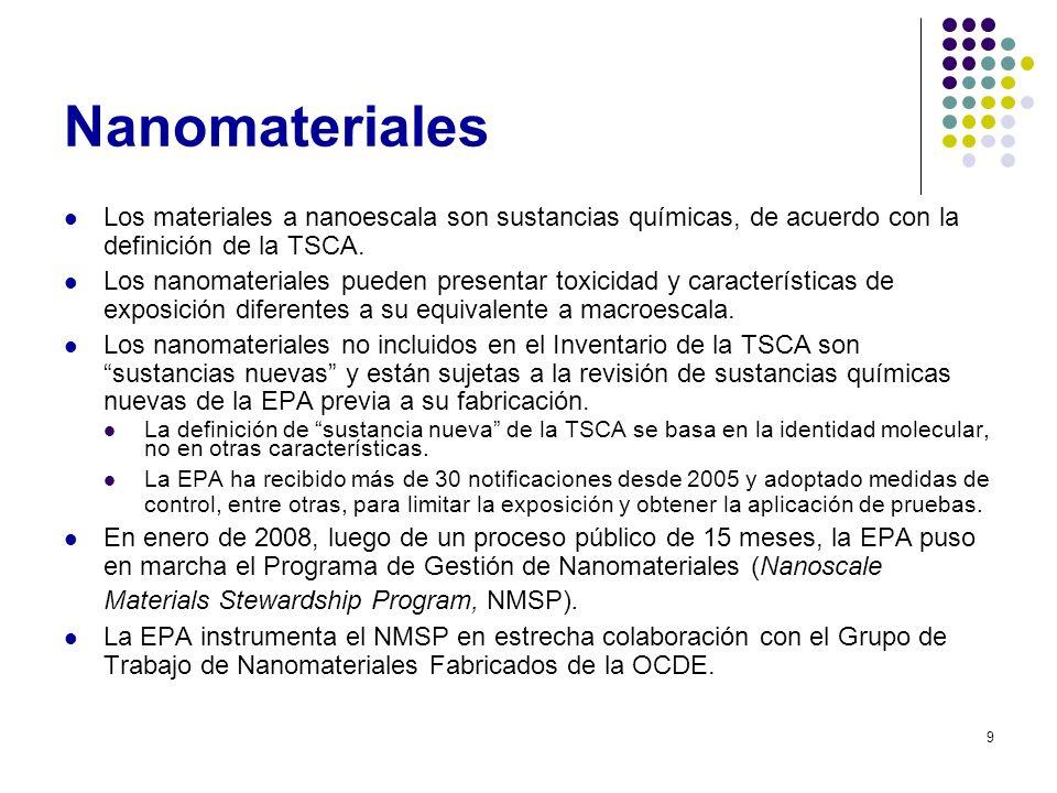 9 Nanomateriales Los materiales a nanoescala son sustancias químicas, de acuerdo con la definición de la TSCA. Los nanomateriales pueden presentar tox