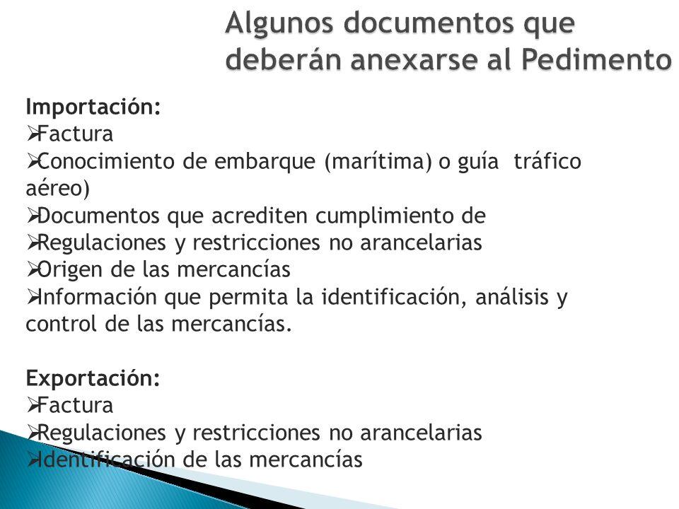 Importación: Factura Conocimiento de embarque (marítima) o guía tráfico aéreo) Documentos que acrediten cumplimiento de Regulaciones y restricciones no arancelarias Origen de las mercancías Información que permita la identificación, análisis y control de las mercancías.
