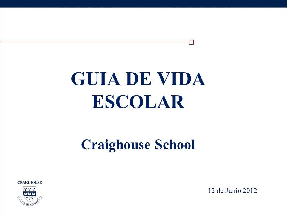 12 de Junio 2012 GUIA DE VIDA ESCOLAR Craighouse School
