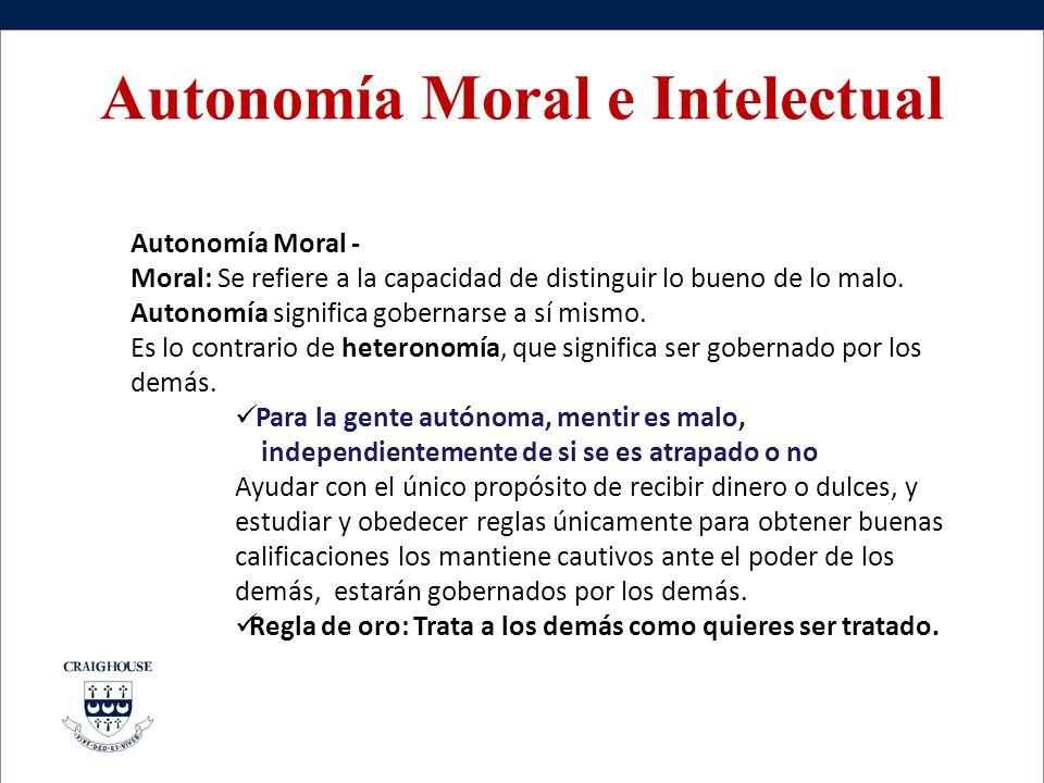 Autonomía Moral e Intelectual Autonomía Moral - Moral: Se refiere a la capacidad de distinguir lo bueno de lo malo. Autonomía significa gobernarse a s