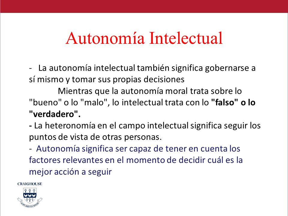 Autonomía Intelectual - La autonomía intelectual también significa gobernarse a sí mismo y tomar sus propias decisiones Mientras que la autonomía mora