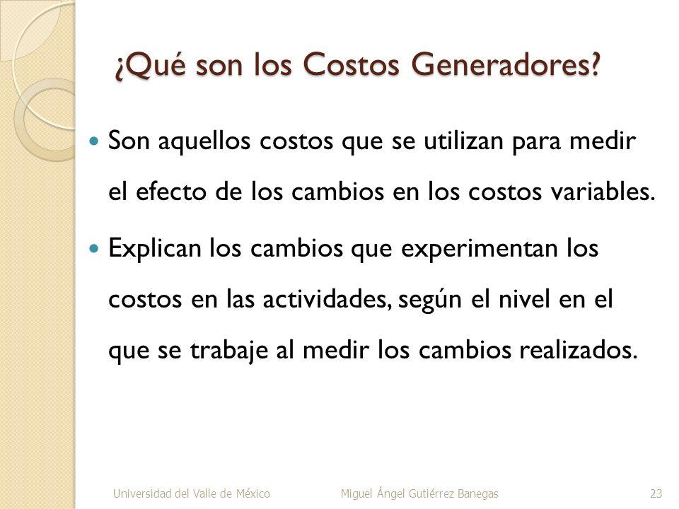 ¿Qué son los Costos Generadores? Son aquellos costos que se utilizan para medir el efecto de los cambios en los costos variables. Explican los cambios