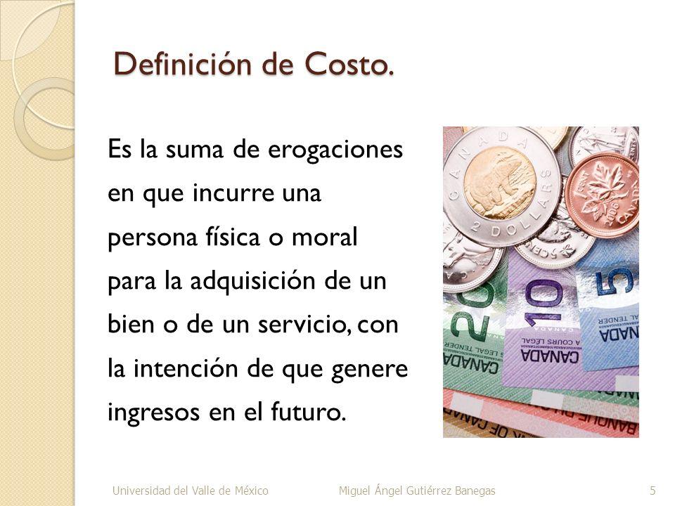 Definición de Costo. Es la suma de erogaciones en que incurre una persona física o moral para la adquisición de un bien o de un servicio, con la inten