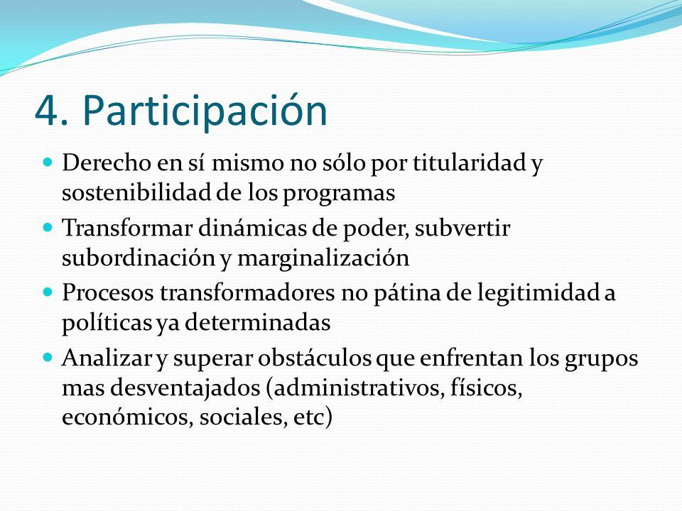 4. Participación Derecho en sí mismo no sólo por titularidad y sostenibilidad de los programas Transformar dinámicas de poder, subvertir subordinación
