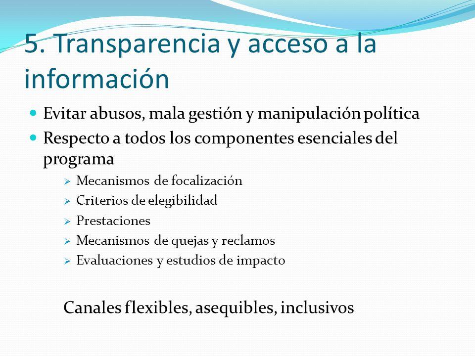 5. Transparencia y acceso a la información Evitar abusos, mala gestión y manipulación política Respecto a todos los componentes esenciales del program