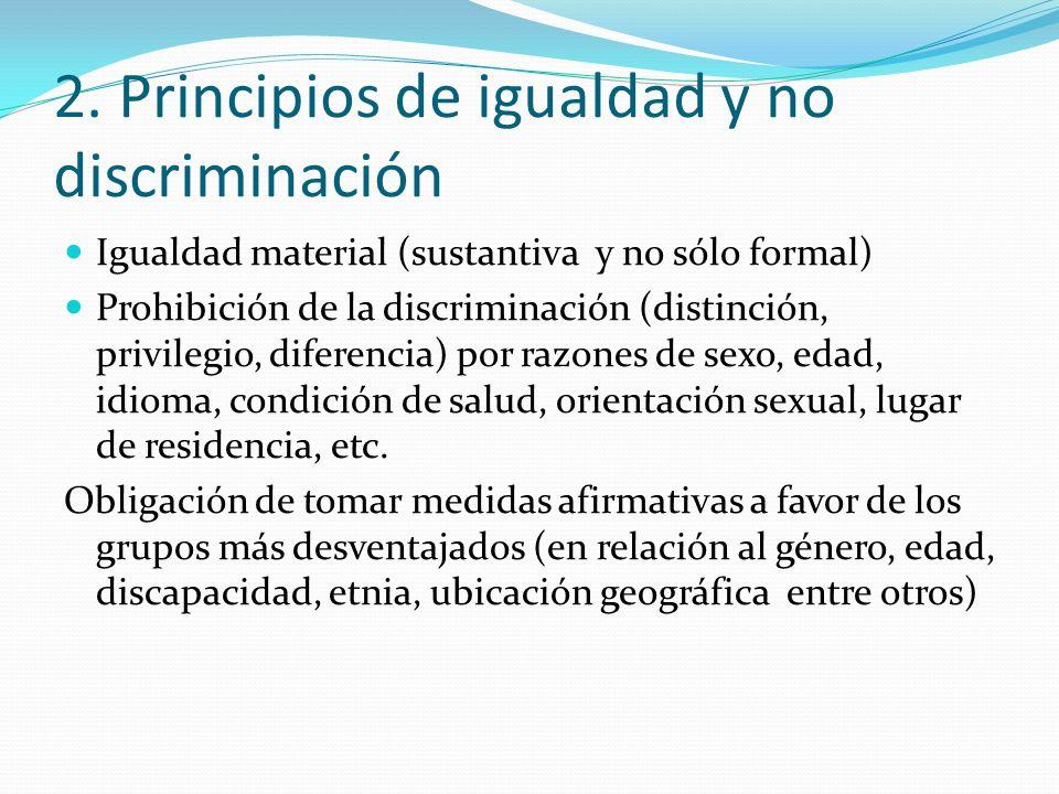 2. Principios de igualdad y no discriminación Igualdad material (sustantiva y no sólo formal) Prohibición de la discriminación (distinción, privilegio