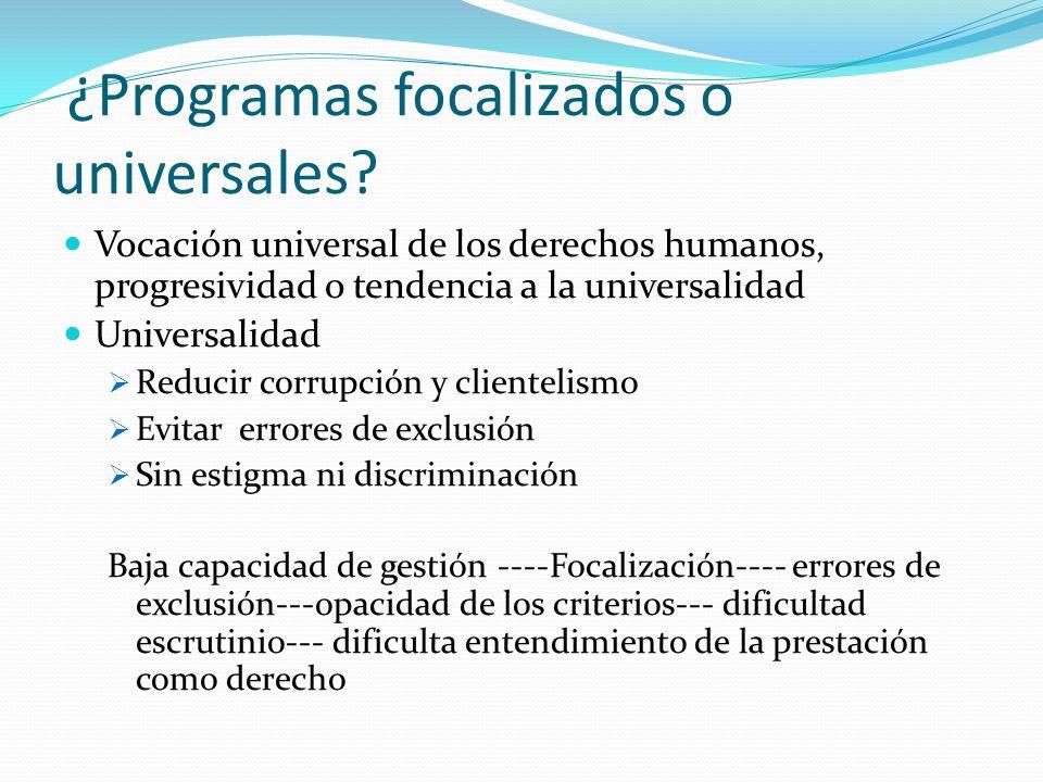 ¿Programas focalizados o universales? Vocación universal de los derechos humanos, progresividad o tendencia a la universalidad Universalidad Reducir c