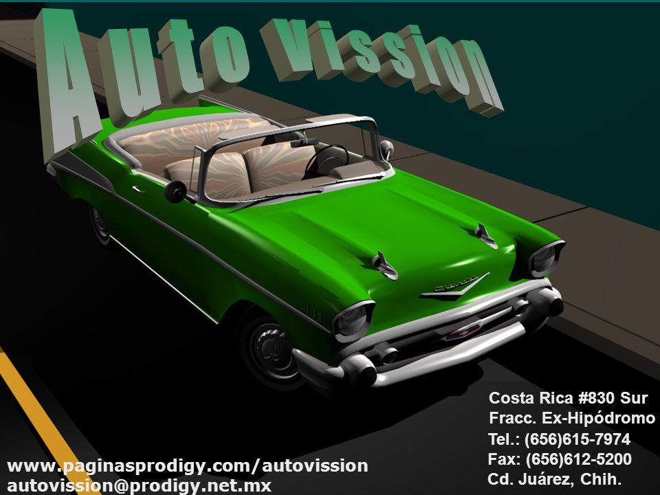 Costa Rica #830 Sur Fracc. Ex-Hipódromo Tel.: (656)615-7974 Fax: (656)612-5200 Cd. Juárez, Chih. www.paginasprodigy.com/autovission autovission@prodig