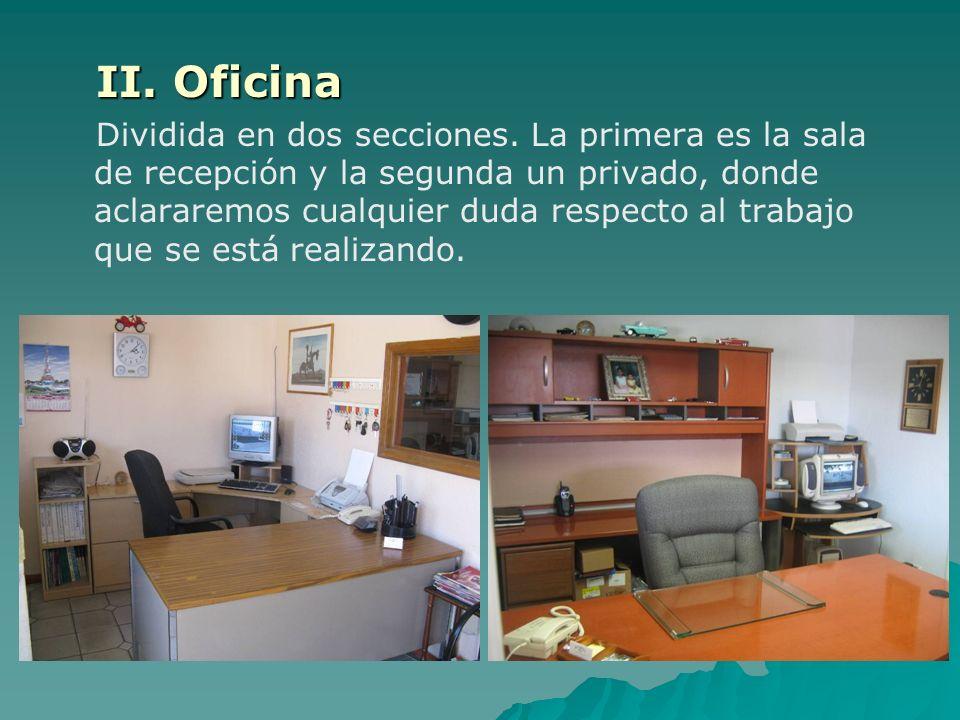 II. Oficina Dividida en dos secciones. La primera es la sala de recepción y la segunda un privado, donde aclararemos cualquier duda respecto al trabaj