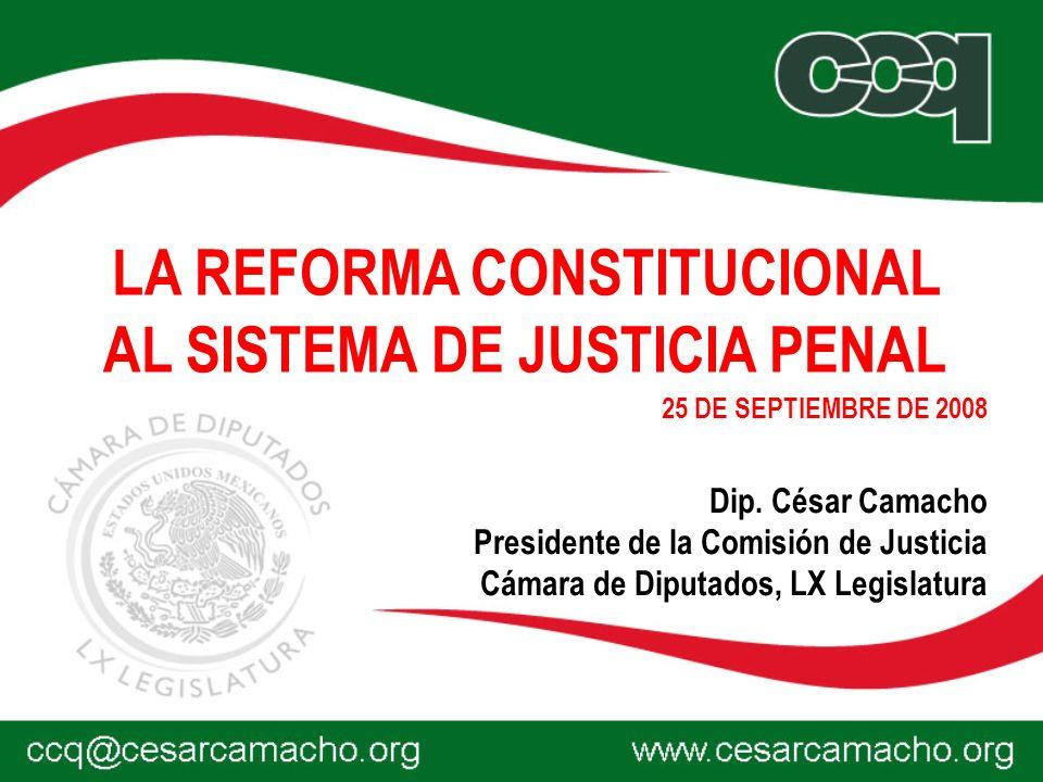 Dip. César Camacho Presidente de la Comisión de Justicia Cámara de Diputados, LX Legislatura 25 DE SEPTIEMBRE DE 2008 LA REFORMA CONSTITUCIONAL AL SIS