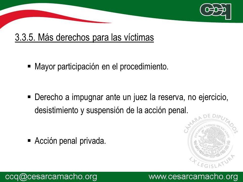 3.3.5. Más derechos para las víctimas Mayor participación en el procedimiento. Derecho a impugnar ante un juez la reserva, no ejercicio, desistimiento