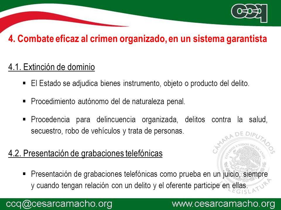 4. Combate eficaz al crimen organizado, en un sistema garantista 4.1. Extinción de dominio El Estado se adjudica bienes instrumento, objeto o producto
