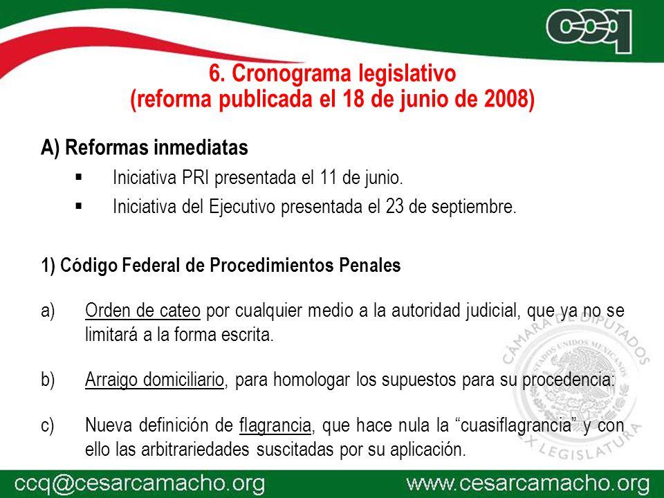 6. Cronograma legislativo (reforma publicada el 18 de junio de 2008) A) Reformas inmediatas Iniciativa PRI presentada el 11 de junio. Iniciativa del E