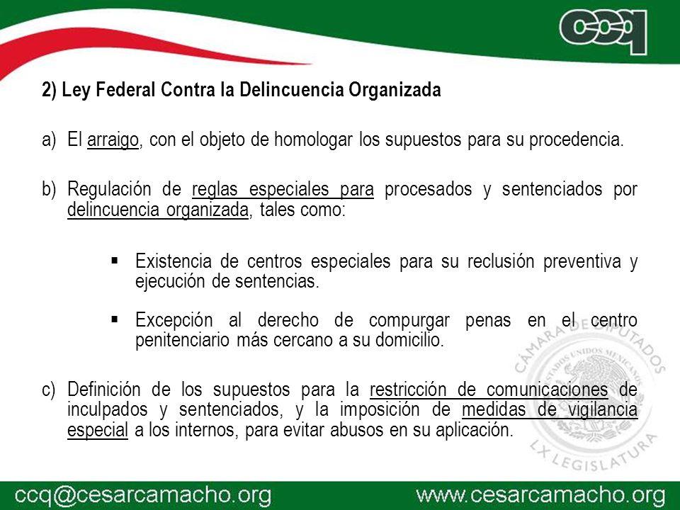 2) Ley Federal Contra la Delincuencia Organizada a)El arraigo, con el objeto de homologar los supuestos para su procedencia.