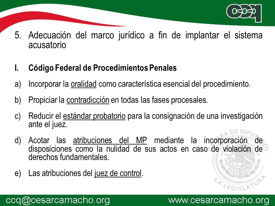 5.Adecuación del marco jurídico a fin de implantar el sistema acusatorio I.Código Federal de Procedimientos Penales a)Incorporar la oralidad como característica esencial del procedimiento.