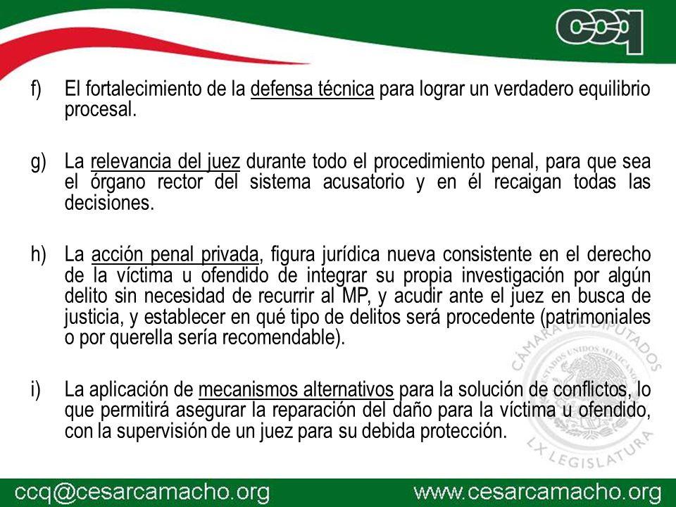 f)El fortalecimiento de la defensa técnica para lograr un verdadero equilibrio procesal. g)La relevancia del juez durante todo el procedimiento penal,