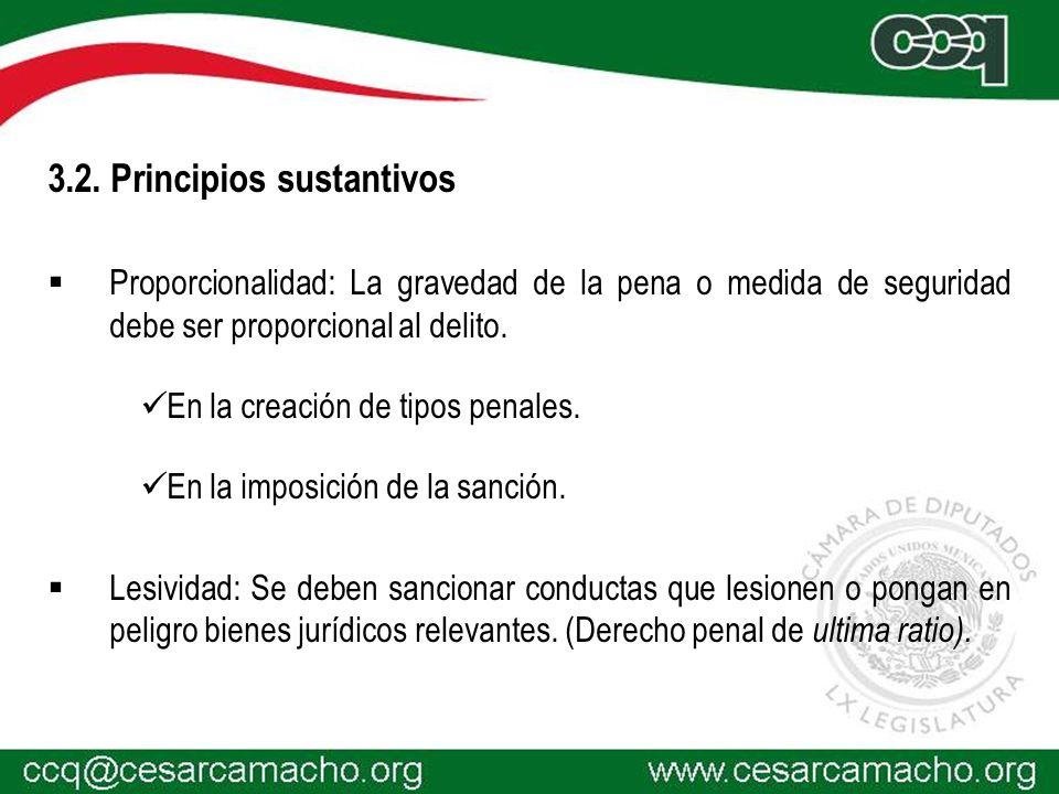 3.2. Principios sustantivos Proporcionalidad: La gravedad de la pena o medida de seguridad debe ser proporcional al delito. En la creación de tipos pe