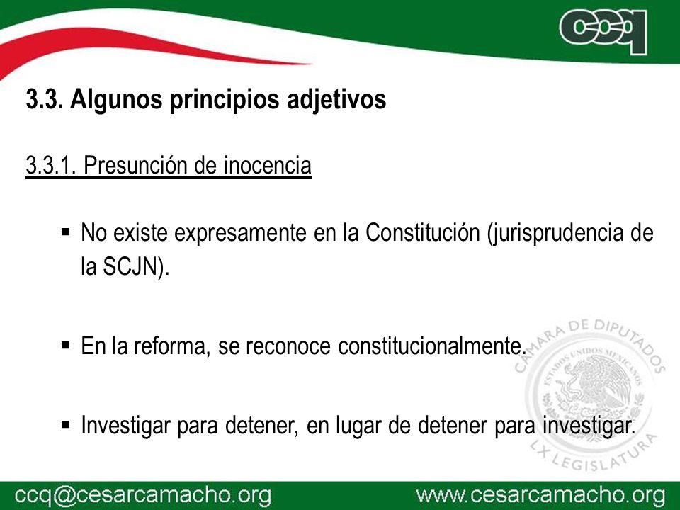 3.3. Algunos principios adjetivos 3.3.1. Presunción de inocencia No existe expresamente en la Constitución (jurisprudencia de la SCJN). En la reforma,