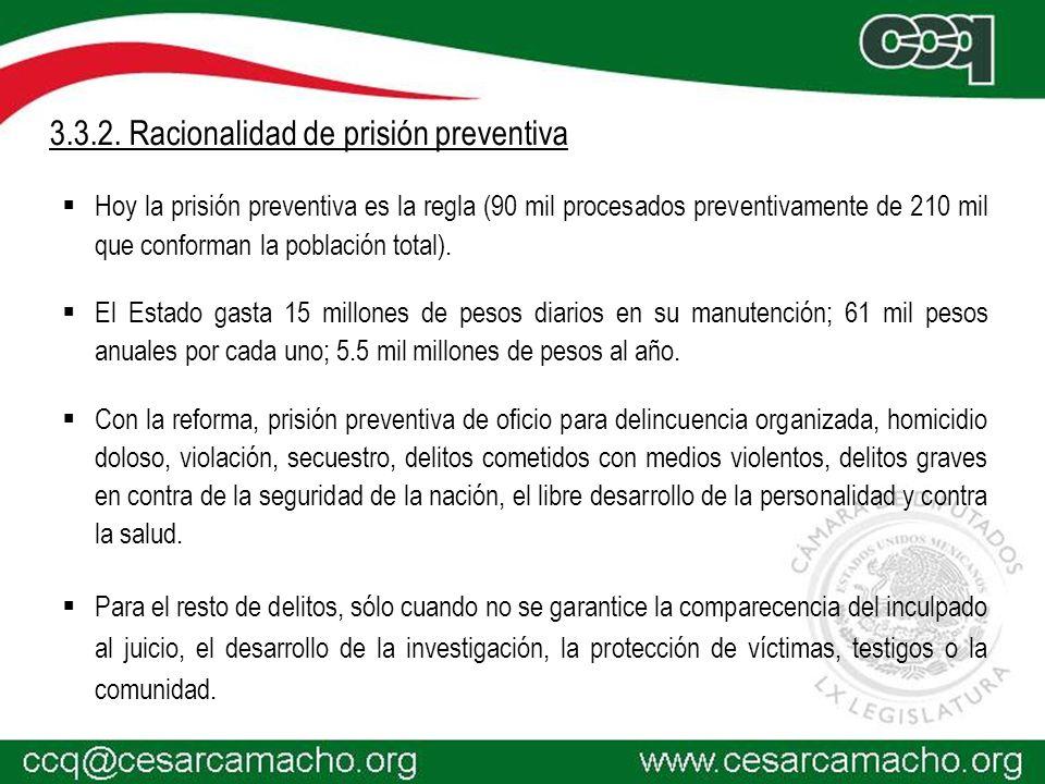 3.3.2. Racionalidad de prisión preventiva Hoy la prisión preventiva es la regla (90 mil procesados preventivamente de 210 mil que conforman la poblaci