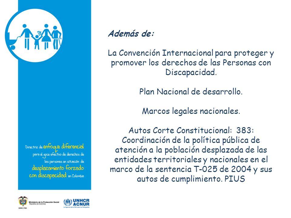 Además de: La Convención Internacional para proteger y promover los derechos de las Personas con Discapacidad. Plan Nacional de desarrollo. Marcos leg