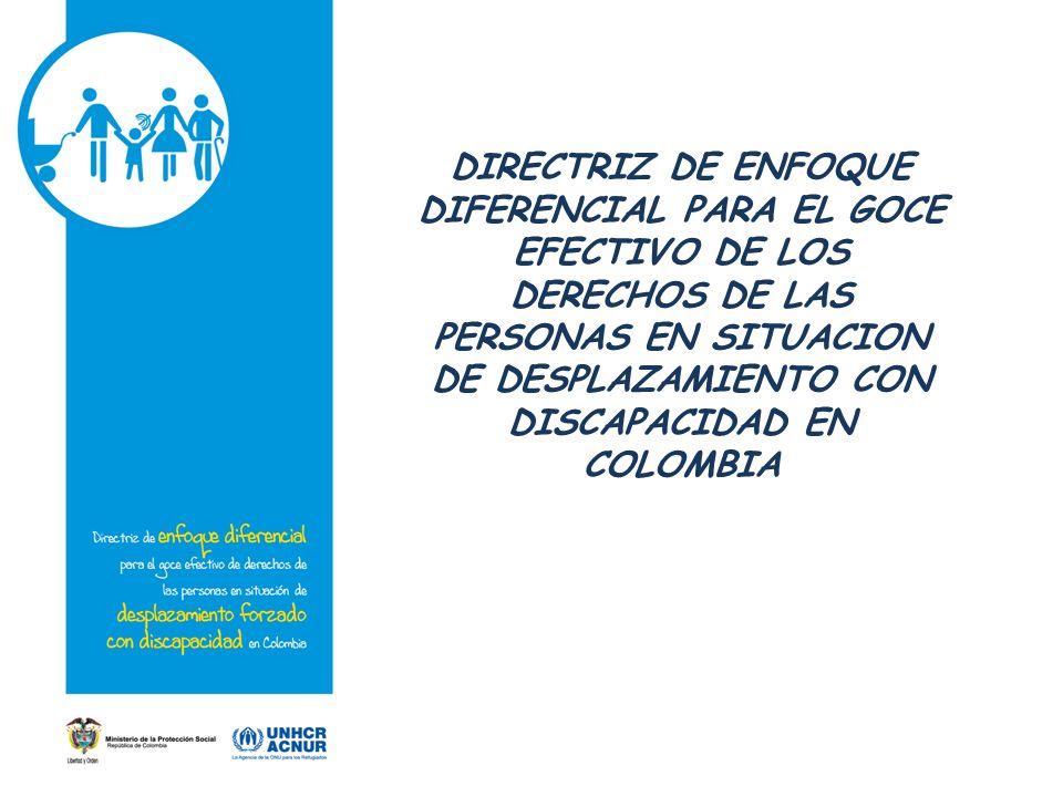 DIRECTRIZ DE ENFOQUE DIFERENCIAL PARA EL GOCE EFECTIVO DE LOS DERECHOS DE LAS PERSONAS EN SITUACION DE DESPLAZAMIENTO CON DISCAPACIDAD EN COLOMBIA
