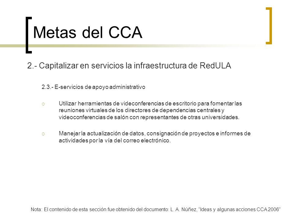 Metas del CCA 2.- Capitalizar en servicios la infraestructura de RedULA 2.3.- E-servicios de apoyo administrativo Utilizar herramientas de videconfere