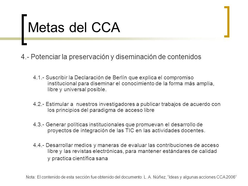 Metas del CCA 4.- Potenciar la preservación y diseminación de contenidos 4.1.- Suscribir la Declaración de Berlín que explica el compromiso institucio