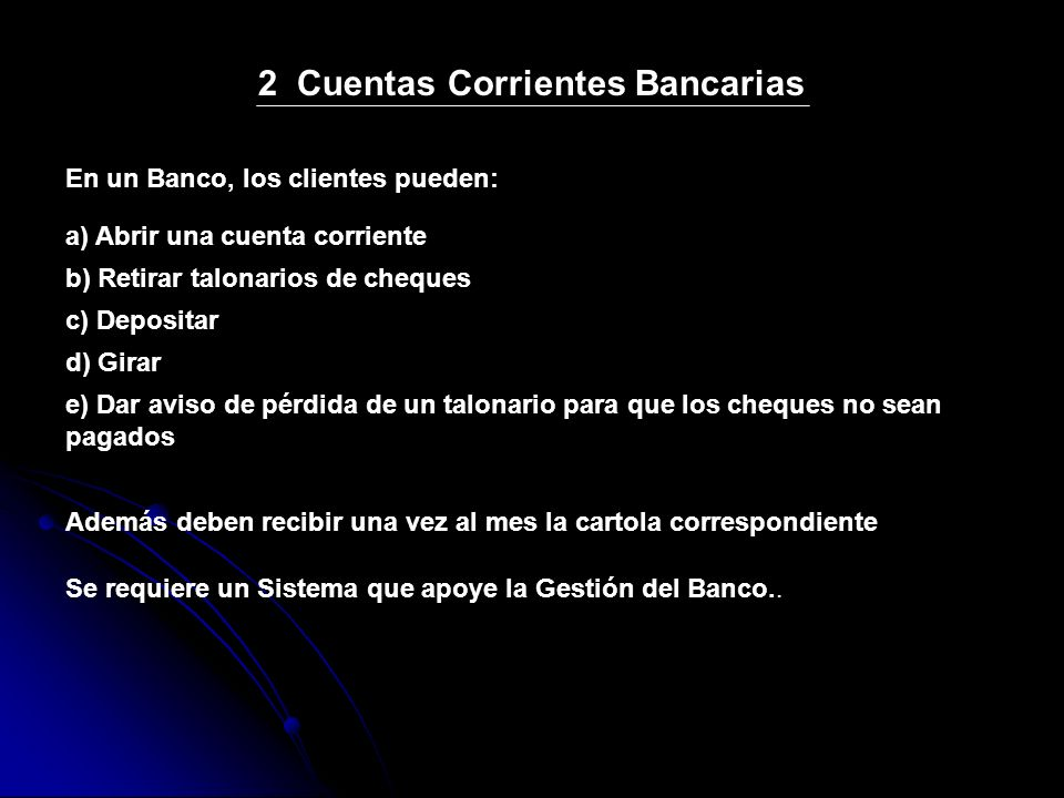 2 Cuentas Corrientes Bancarias En un Banco, los clientes pueden: a) Abrir una cuenta corriente b) Retirar talonarios de cheques c) Depositar d) Girar