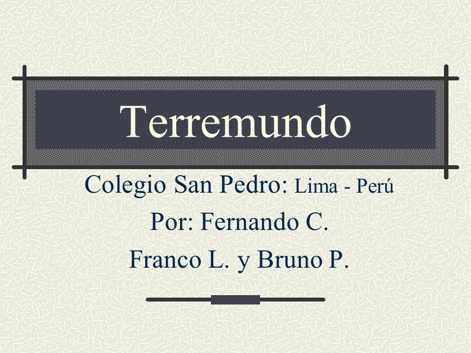 Terremundo Colegio San Pedro: Lima - Perú Por: Fernando C. Franco L. y Bruno P.