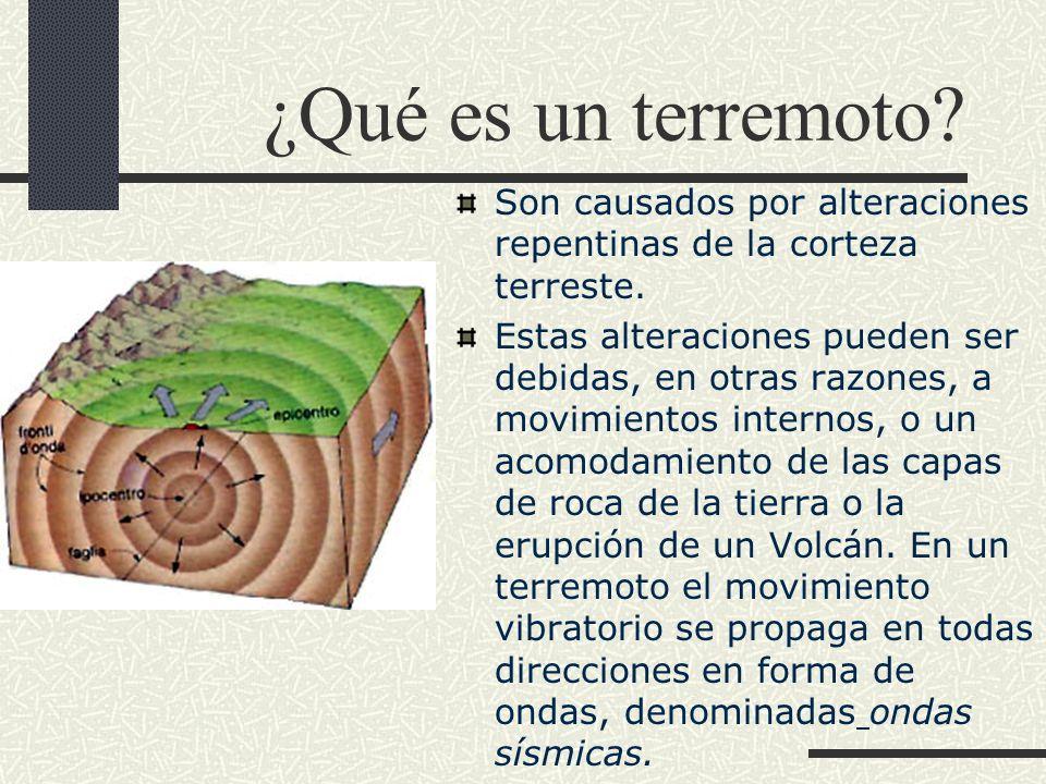 ¿Qué es un terremoto? Son causados por alteraciones repentinas de la corteza terreste. Estas alteraciones pueden ser debidas, en otras razones, a movi