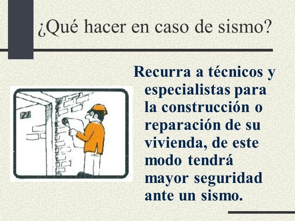 ¿Qué hacer en caso de sismo? Recurra a técnicos y especialistas para la construcción o reparación de su vivienda, de este modo tendrá mayor seguridad