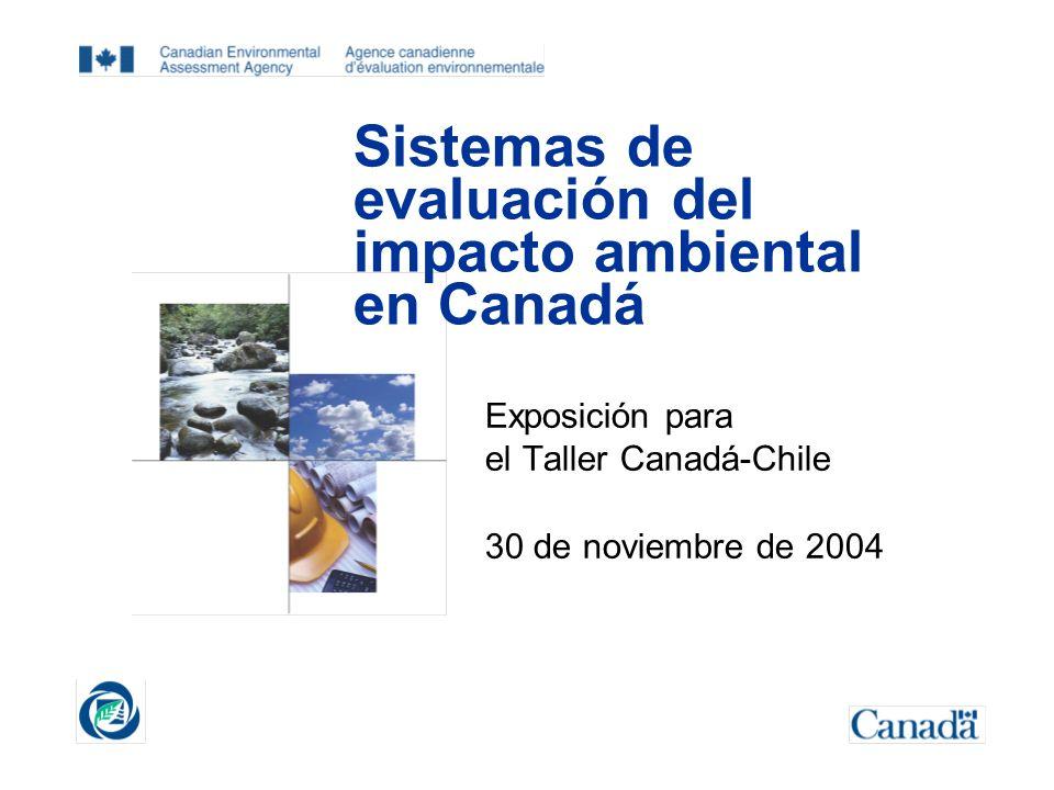 Sistemas de evaluación del impacto ambiental en Canadá Exposición para el Taller Canadá-Chile 30 de noviembre de 2004