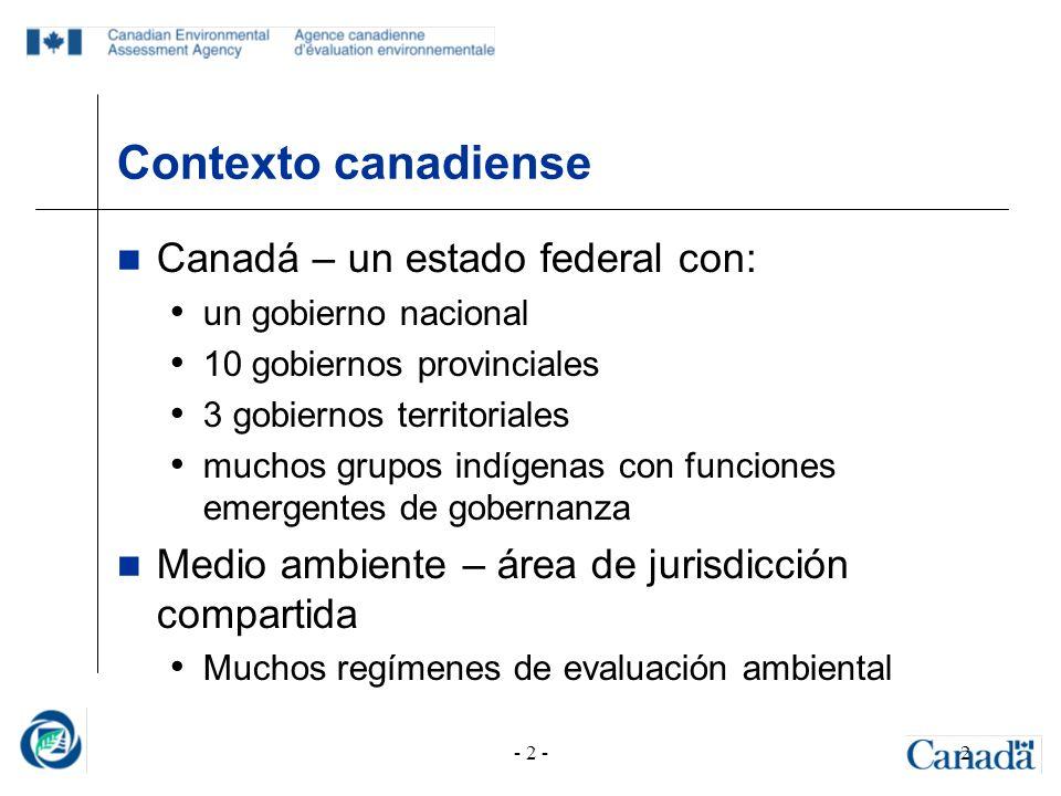 - 2 -2 Contexto canadiense Canadá – un estado federal con: un gobierno nacional 10 gobiernos provinciales 3 gobiernos territoriales muchos grupos indí