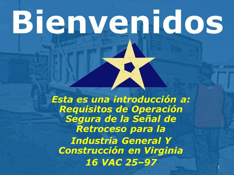 1 Bienvenidos Esta es una introducción a: Requisitos de Operación Segura de la Señal de Retroceso para la Industria General Y Construcción en Virginia 16 VAC 25–97