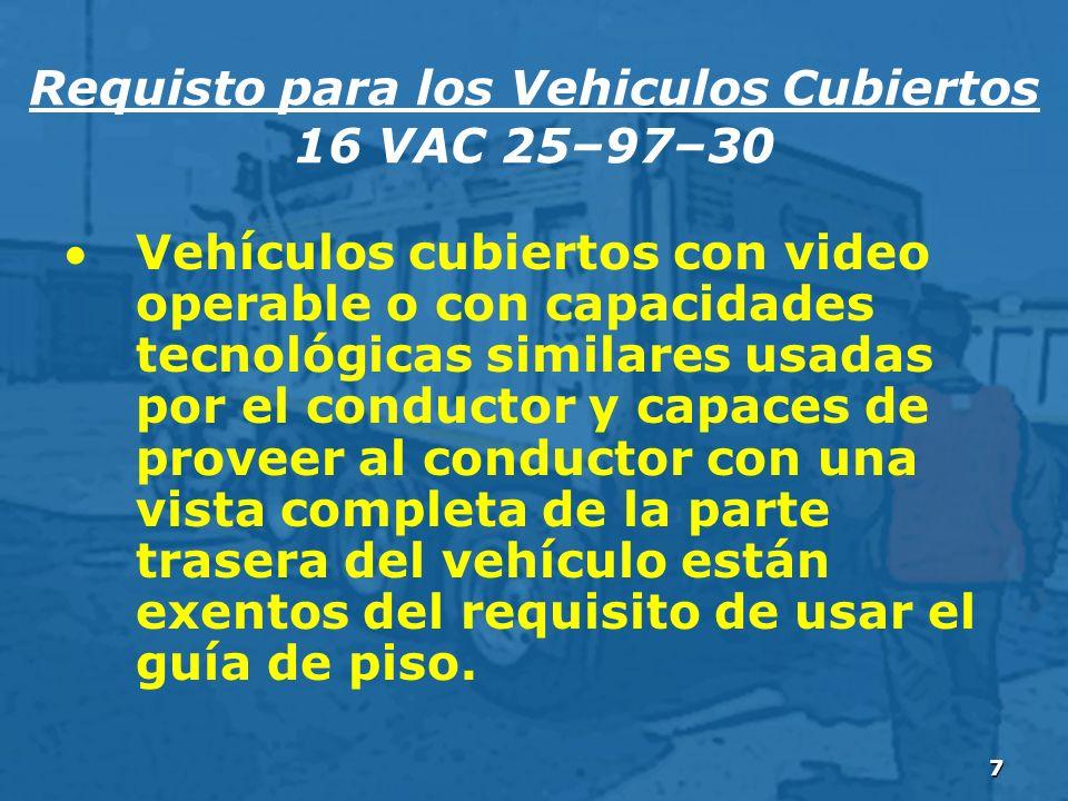 7 Vehículos cubiertos con video operable o con capacidades tecnológicas similares usadas por el conductor y capaces de proveer al conductor con una vista completa de la parte trasera del vehículo están exentos del requisito de usar el guía de piso.