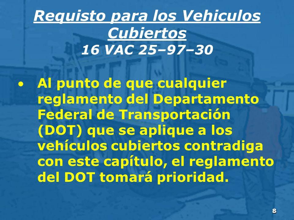 8 Al punto de que cualquier reglamento del Departamento Federal de Transportación (DOT) que se aplique a los vehículos cubiertos contradiga con este capítulo, el reglamento del DOT tomará prioridad.