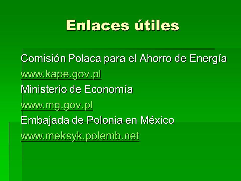 Enlaces útiles Comisión Polaca para el Ahorro de Energía www.kape.gov.pl Ministerio de Economía www.mg.gov.pl Embajada de Polonia en México www.meksyk