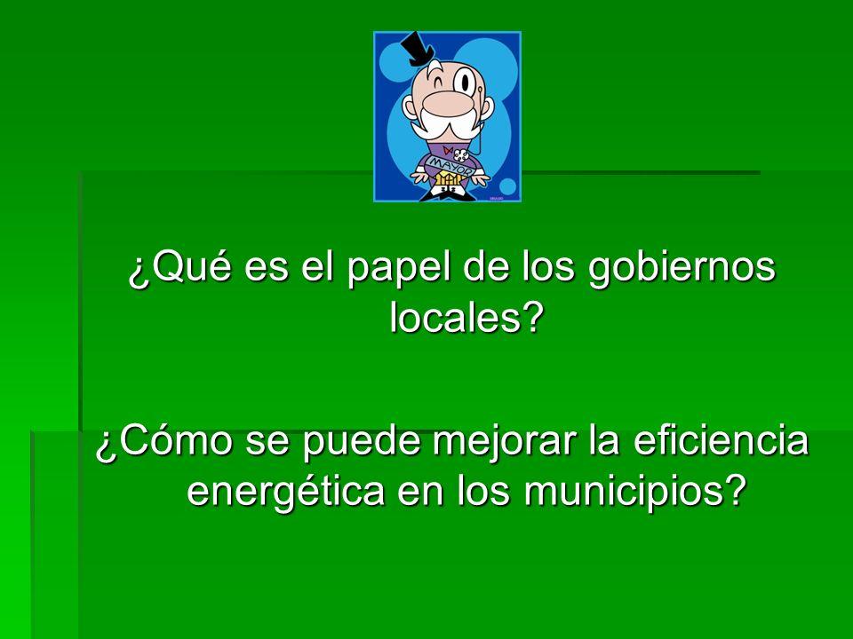 ¿Qué es el papel de los gobiernos locales? ¿Cómo se puede mejorar la eficiencia energética en los municipios?