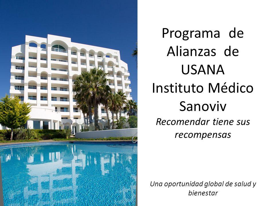 Programa de Alianzas de USANA Instituto Médico Sanoviv Recomendar tiene sus recompensas Una oportunidad global de salud y bienestar