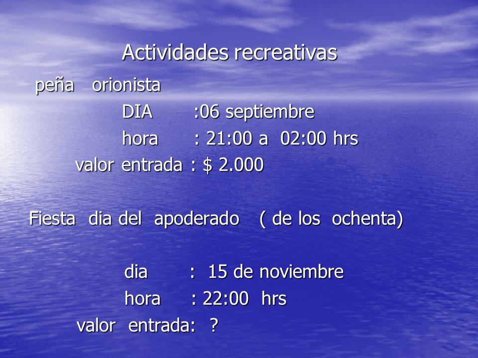 Actividades recreativas Actividades recreativas peña orionista peña orionista DIA :06 septiembre DIA :06 septiembre hora : 21:00 a 02:00 hrs hora : 21