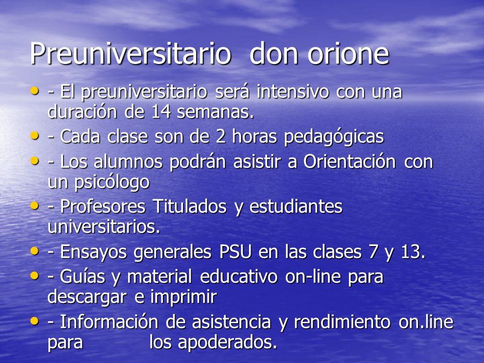 Preuniversitario don orione - El preuniversitario será intensivo con una duración de 14 semanas. - El preuniversitario será intensivo con una duración